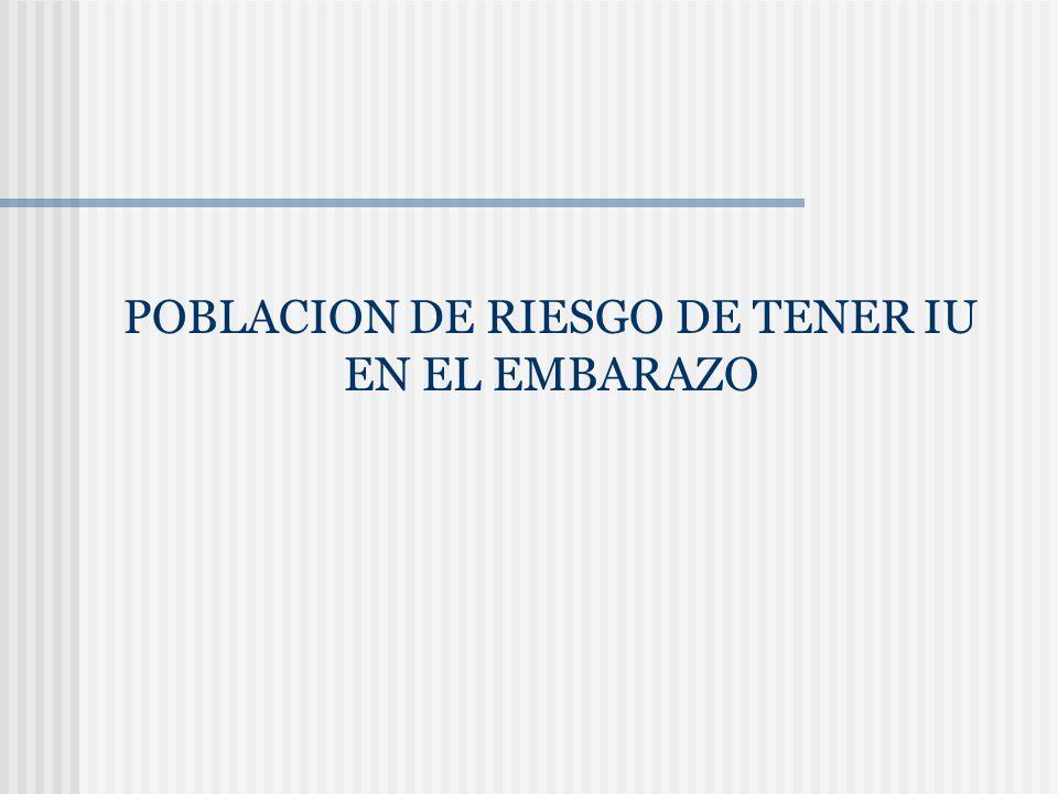 POBLACION DE RIESGO DE TENER IU EN EL EMBARAZO