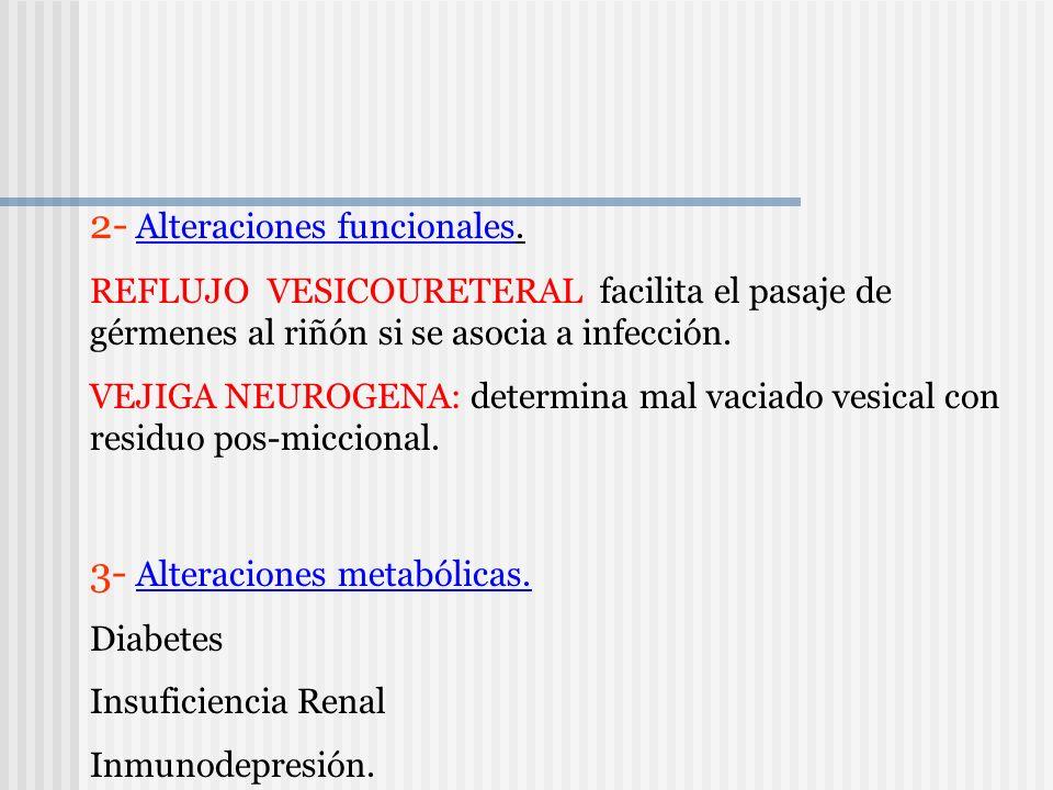2- Alteraciones funcionales. REFLUJO VESICOURETERAL facilita el pasaje de gérmenes al riñón si se asocia a infección. VEJIGA NEUROGENA: determina mal
