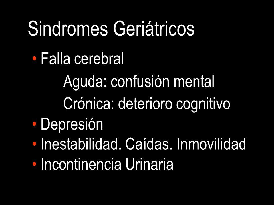 Sindromes Geriátricos Falla cerebral Aguda: confusión mental Crónica: deterioro cognitivo Depresión Inestabilidad.