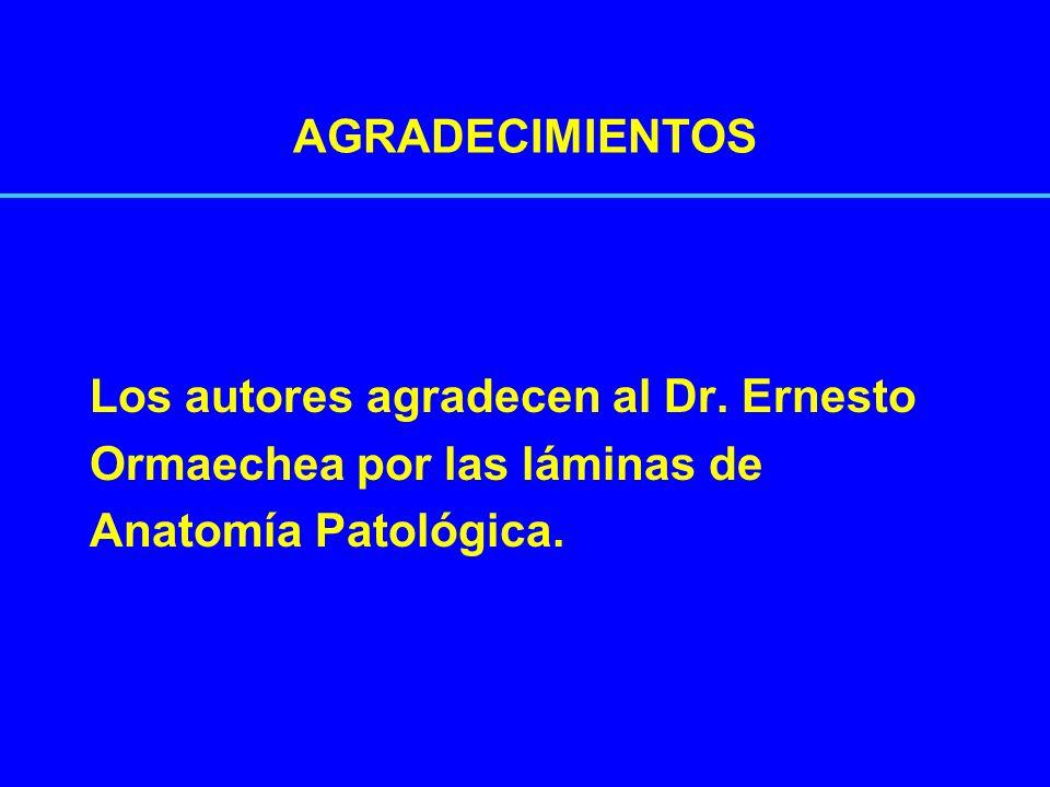 AGRADECIMIENTOS Los autores agradecen al Dr. Ernesto Ormaechea por las láminas de Anatomía Patológica.