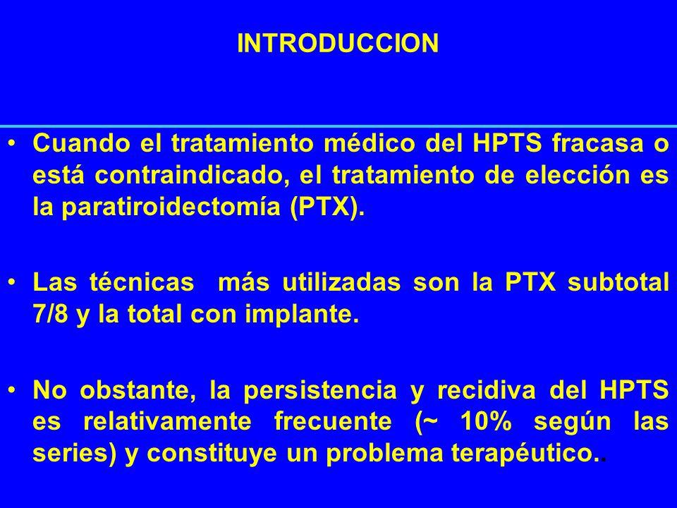 INTRODUCCION Cuando el tratamiento médico del HPTS fracasa o está contraindicado, el tratamiento de elección es la paratiroidectomía (PTX). Las técnic