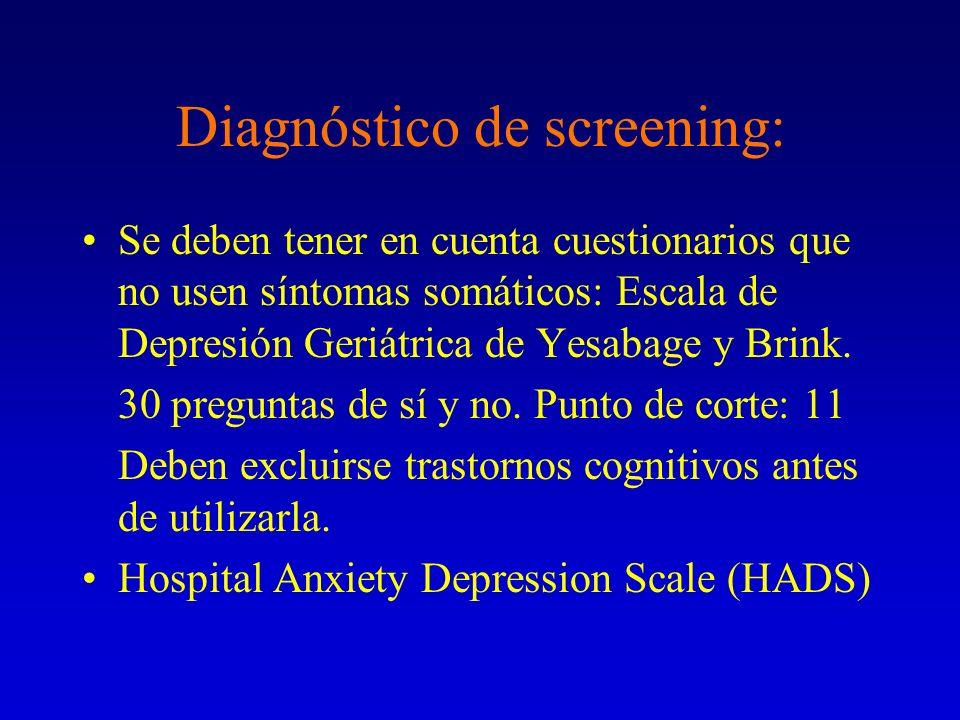 Diagnóstico de screening: Se deben tener en cuenta cuestionarios que no usen síntomas somáticos: Escala de Depresión Geriátrica de Yesabage y Brink. 3