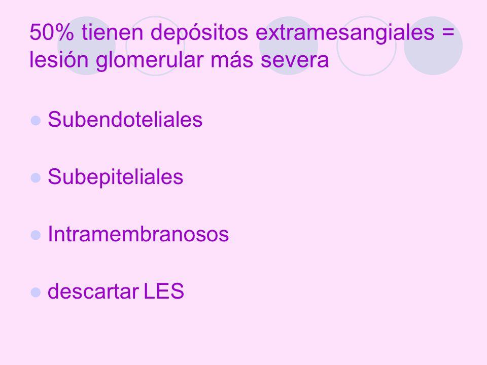 50% tienen depósitos extramesangiales = lesión glomerular más severa Subendoteliales Subepiteliales Intramembranosos descartar LES