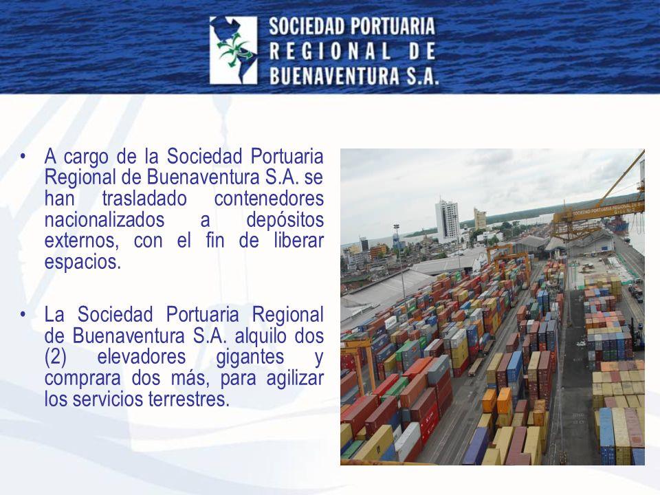 A cargo de la Sociedad Portuaria Regional de Buenaventura S.A. se han trasladado contenedores nacionalizados a depósitos externos, con el fin de liber