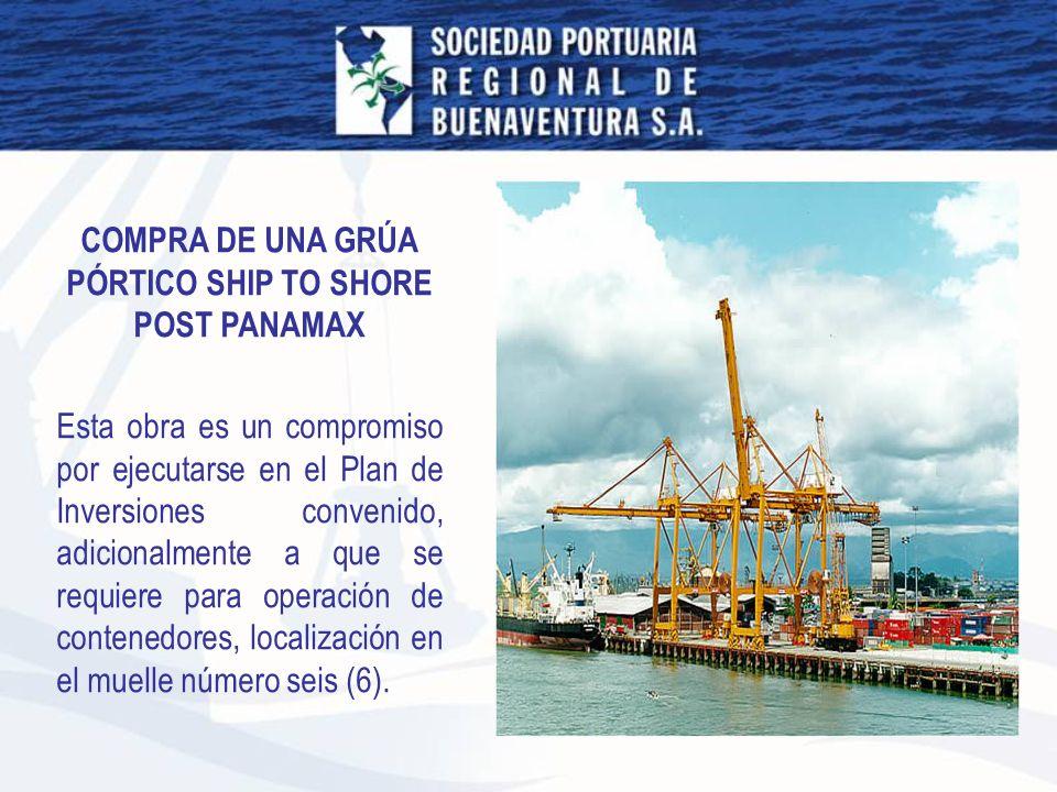 COMPRA DE UNA GRÚA PÓRTICO SHIP TO SHORE POST PANAMAX Esta obra es un compromiso por ejecutarse en el Plan de Inversiones convenido, adicionalmente a