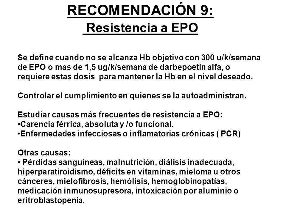 RECOMENDACIÓN 9: Resistencia a EPO Se define cuando no se alcanza Hb objetivo con 300 u/k/semana de EPO o mas de 1,5 ug/k/semana de darbepoetin alfa,