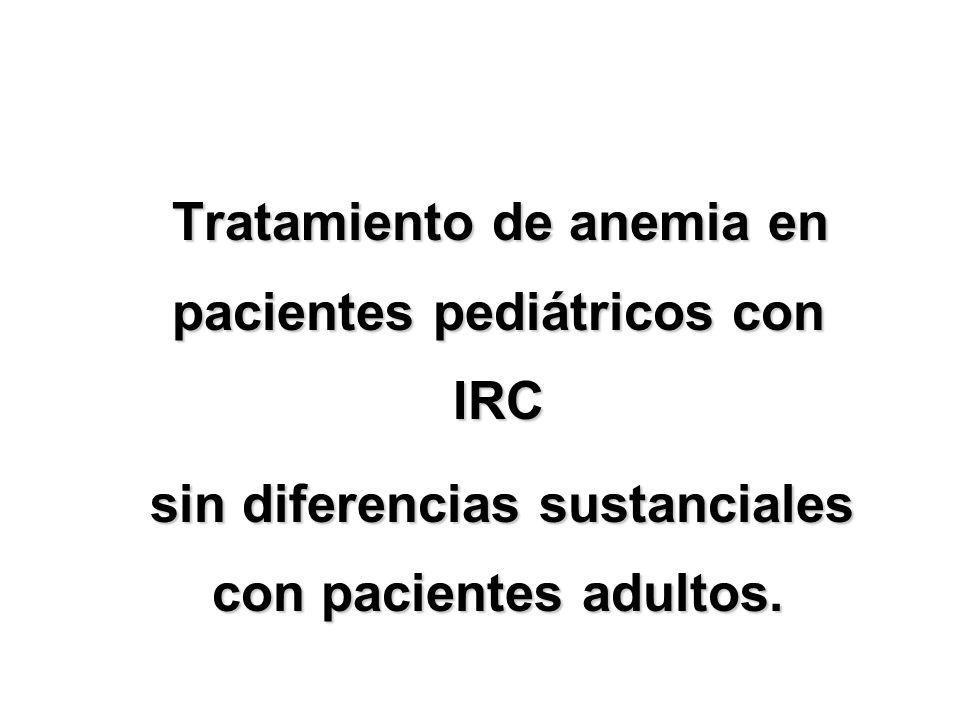 Tratamiento de anemia en pacientes pediátricos con IRC sin diferencias sustanciales con pacientes adultos. sin diferencias sustanciales con pacientes