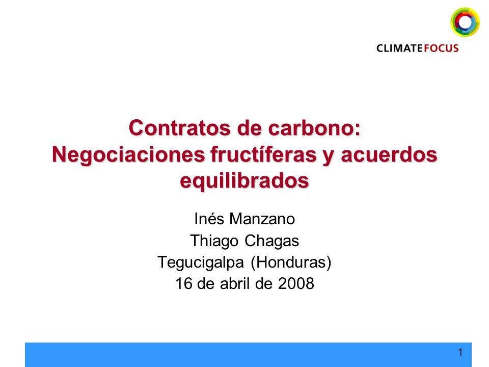 1 Contratos de carbono: Negociaciones fructíferas y acuerdos equilibrados Inés Manzano Thiago Chagas Tegucigalpa (Honduras) 16 de abril de 2008