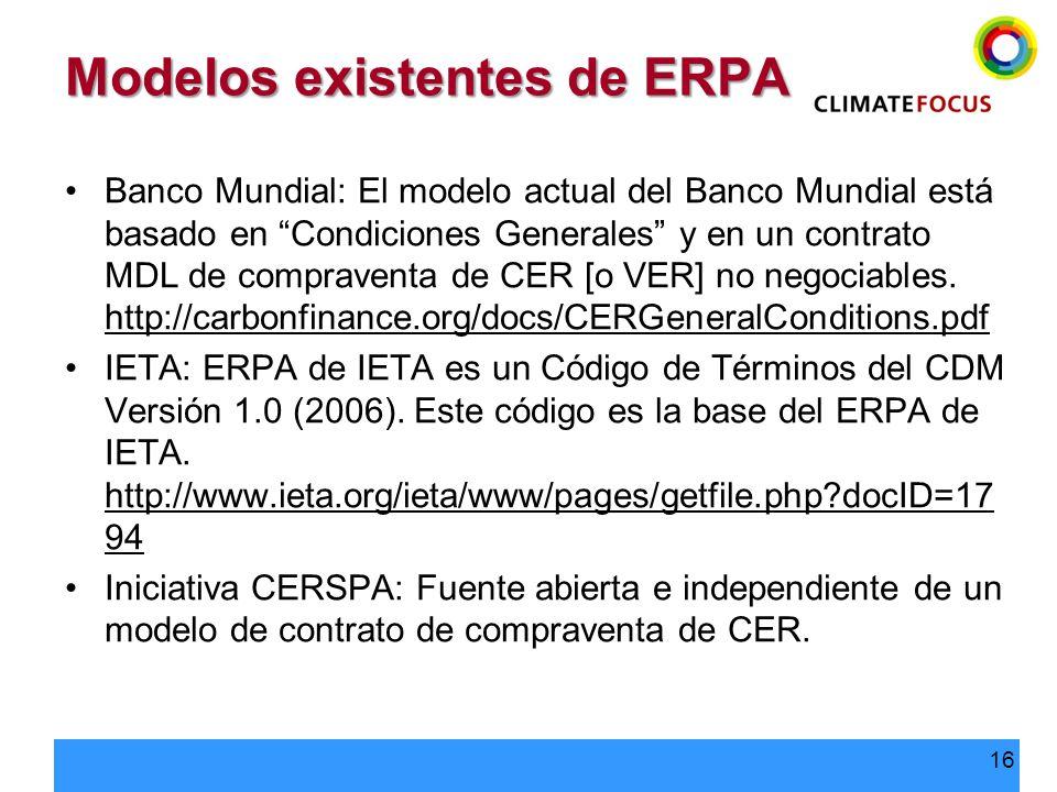 16 Modelos existentes de ERPA Banco Mundial: El modelo actual del Banco Mundial está basado en Condiciones Generales y en un contrato MDL de compraven