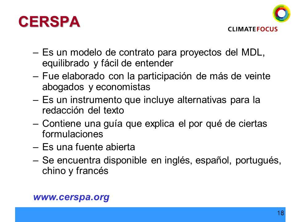 18 CERSPA –Es un modelo de contrato para proyectos del MDL, equilibrado y fácil de entender –Fue elaborado con la participación de más de veinte aboga