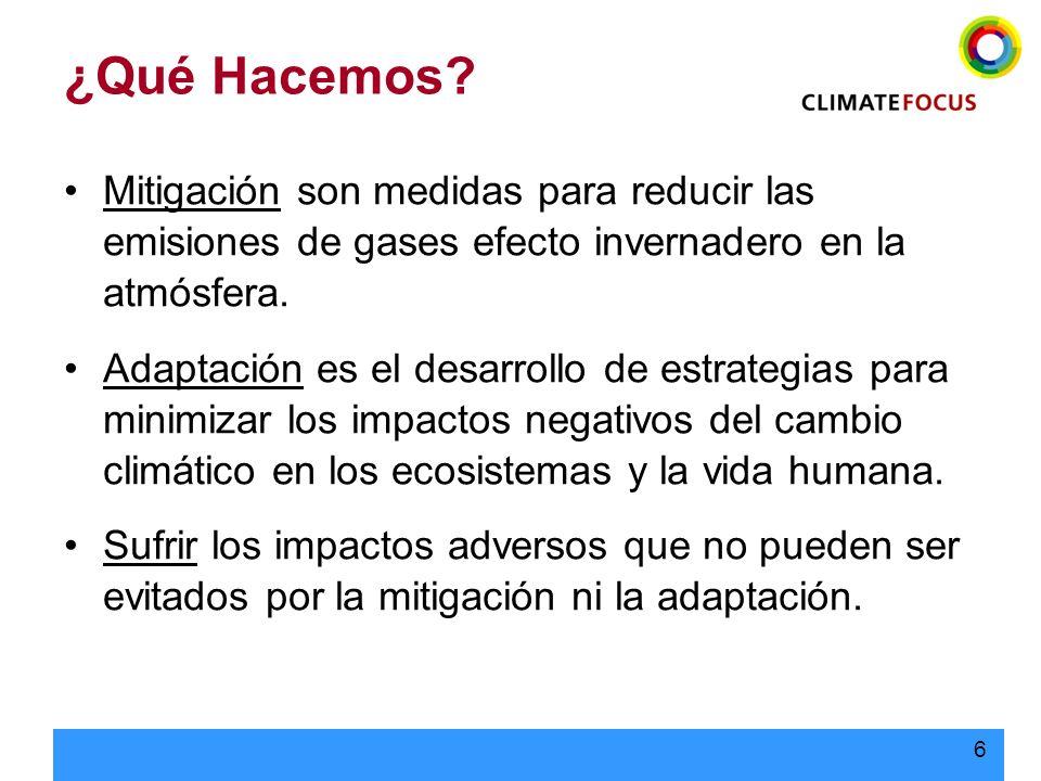 6 ¿Qué Hacemos? Mitigación son medidas para reducir las emisiones de gases efecto invernadero en la atmósfera. Adaptación es el desarrollo de estrateg