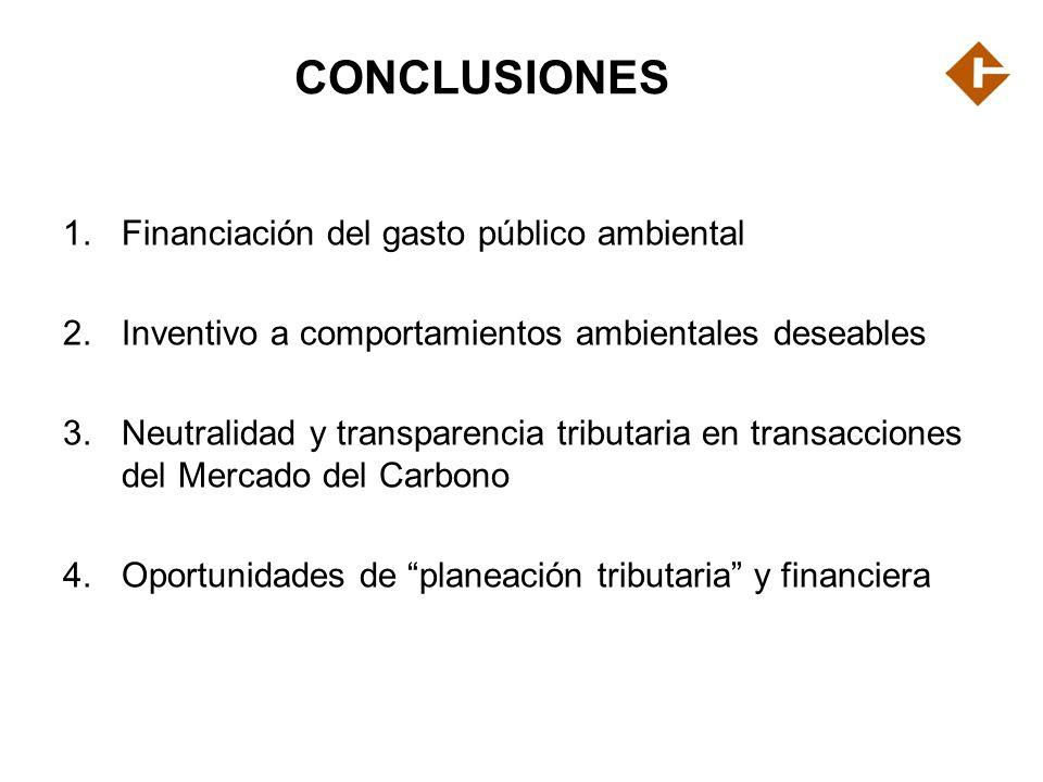 CONCLUSIONES 1.Financiación del gasto público ambiental 2.Inventivo a comportamientos ambientales deseables 3.Neutralidad y transparencia tributaria e