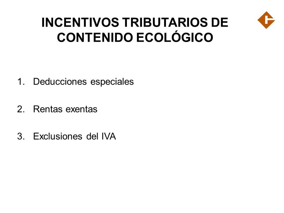 INCENTIVOS TRIBUTARIOS DE CONTENIDO ECOLÓGICO 1.Deducciones especiales 2.Rentas exentas 3.Exclusiones del IVA