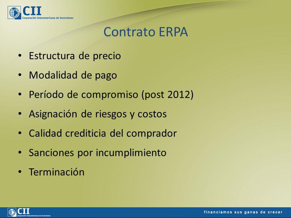 Contrato ERPA Estructura de precio Modalidad de pago Período de compromiso (post 2012) Asignación de riesgos y costos Calidad crediticia del comprador