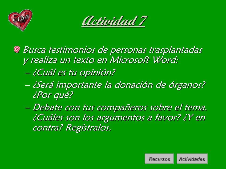 Actividad 7 Busca testimonios de personas trasplantadas y realiza un texto en Microsoft Word: –¿Cuál es tu opinión? –¿Será importante la donación de ó