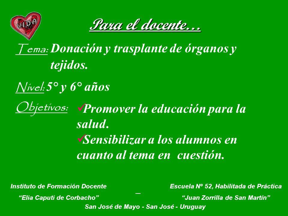 Para el docente… Tema: Donación y trasplante de órganos y tejidos. Nivel: 5° y 6° años Objetivos: Instituto de Formación Docente Elia Caputi de Corbac