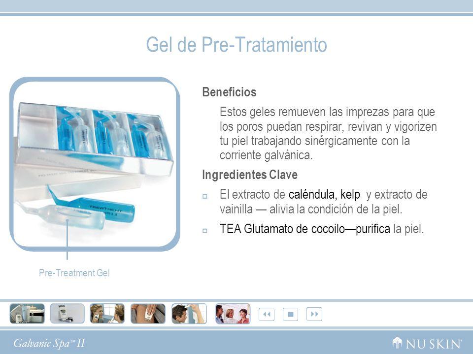 Gel de Pre-Tratamiento Beneficios Estos geles remueven las imprezas para que los poros puedan respirar, revivan y vigorizen tu piel trabajando sinérgi