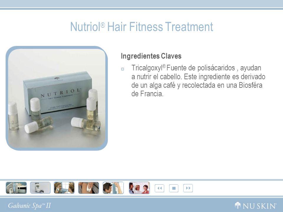 Nutriol ® Hair Fitness Treatment Ingredientes Claves Tricalgoxyl ® Fuente de polisácaridos, ayudan a nutrir el cabello. Este ingrediente es derivado d