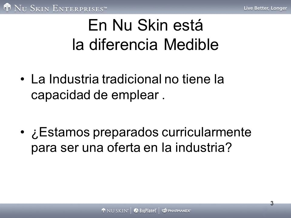 3 En Nu Skin está la diferencia Medible La Industria tradicional no tiene la capacidad de emplear. ¿Estamos preparados curricularmente para ser una of