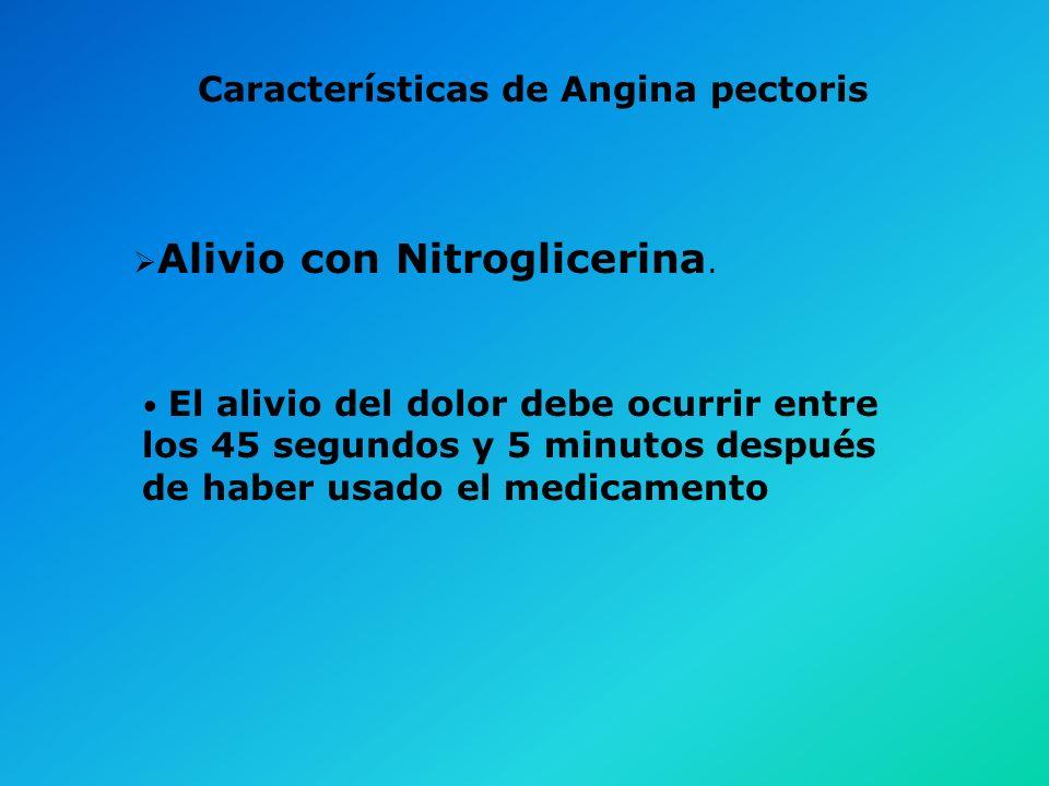 Características de Angina pectoris Factores precipitantes: Ejercicio Flexión de los brazos debajo de la cabeza Frio Caminar contra el viento Caminar d