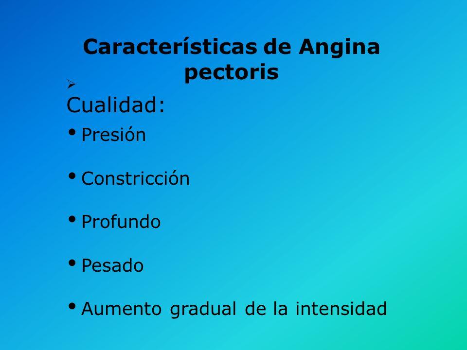 Características a tener en cuenta en el diagnóstico de Angina pectoris Cualidad o sensación Localización Radiación Duración Factores precipitantes Ali