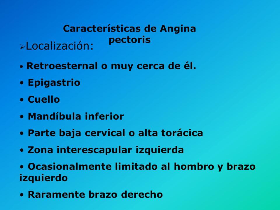Cualidad: Presión Constricción Profundo Pesado Aumento gradual de la intensidad Características de Angina pectoris