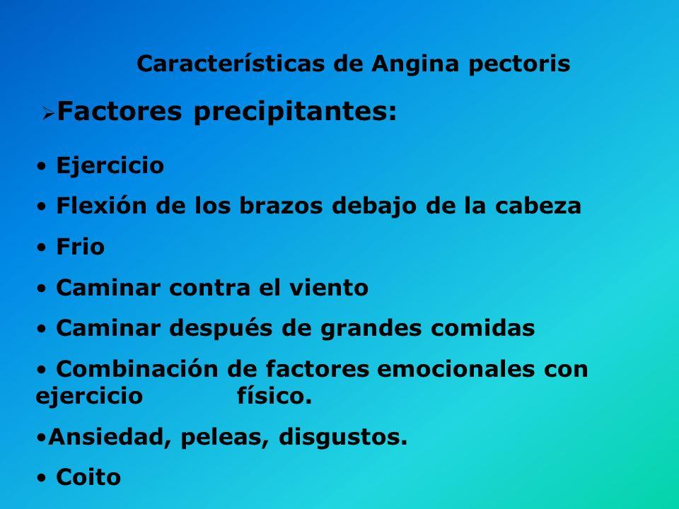 Características de Angina pectoris Duración: Entre 30 segundos y 30 minutos