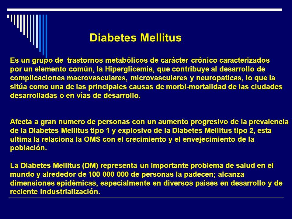 Diabetes Mellitus Es un grupo de trastornos metabólicos de carácter crónico caracterizados por un elemento común, la Hiperglicemia, que contribuye al