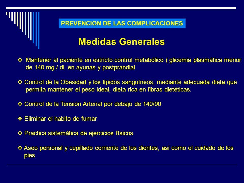 PREVENCION DE LAS COMPLICACIONES Medidas Generales Mantener al paciente en estricto control metabólico ( glicemia plasmática menor de 140 mg / dl en a