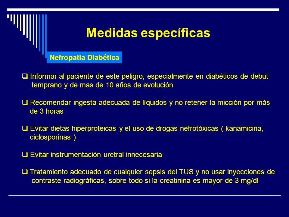 Medidas específicas Nefropatia Diabética Informar al paciente de este peligro, especialmente en diabéticos de debut temprano y de mas de 10 años de ev