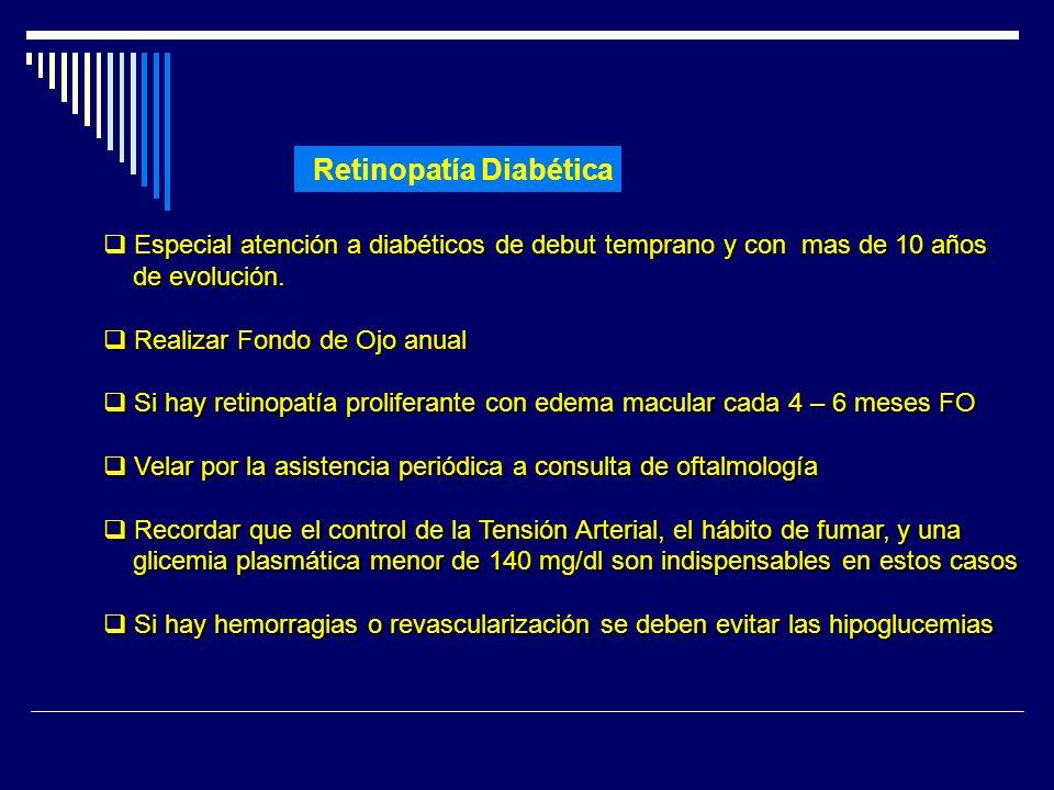 Retinopatía Diabética Especial atención a diabéticos de debut temprano y con mas de 10 años de evolución. de evolución. Realizar Fondo de Ojo anual Re
