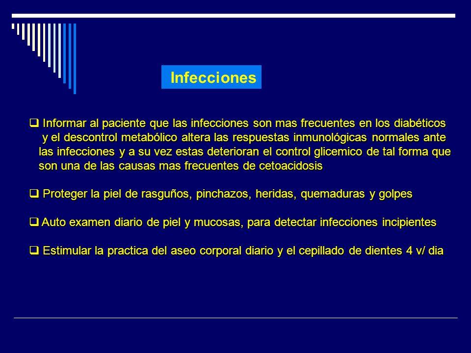 Infecciones Informar al paciente que las infecciones son mas frecuentes en los diabéticos y el descontrol metabólico altera las respuestas inmunológic
