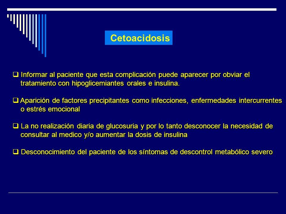Cetoacidosis Informar al paciente que esta complicación puede aparecer por obviar el tratamiento con hipoglicemiantes orales e insulina. tratamiento c