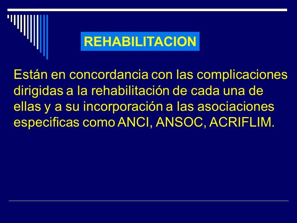 REHABILITACION Están en concordancia con las complicaciones dirigidas a la rehabilitación de cada una de ellas y a su incorporación a las asociaciones