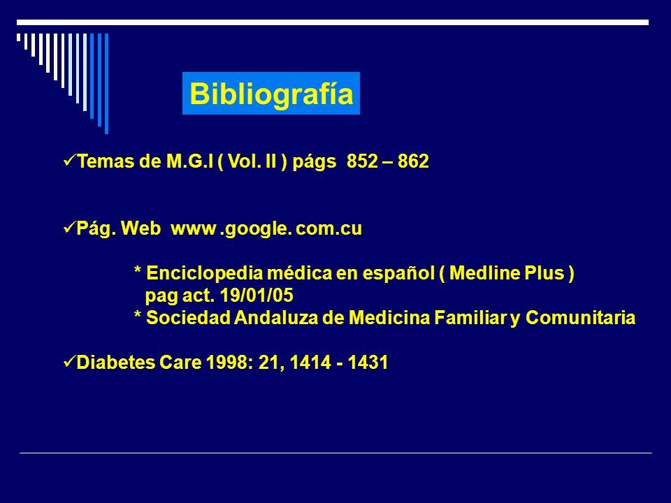 Bibliografía Temas de M.G.I ( Vol. II ) págs 852 – 862 Pág. Web www.google. com.cu * Enciclopedia médica en español ( Medline Plus ) pag act. 19/01/05