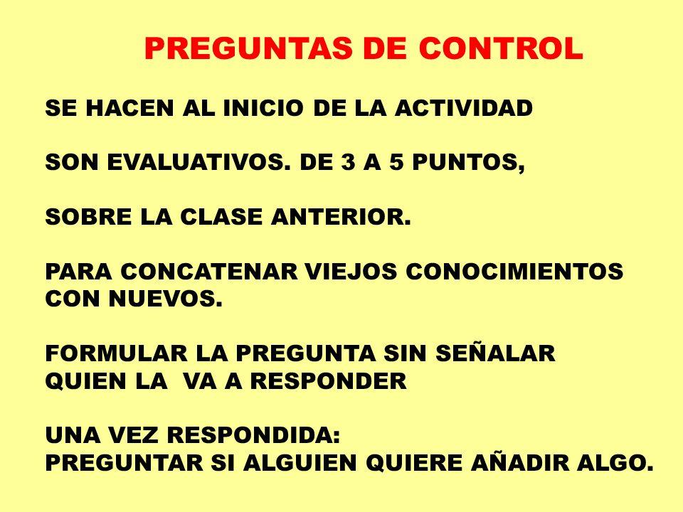 PREGUNTAS DE CONTROL SE HACEN AL INICIO DE LA ACTIVIDAD SON EVALUATIVOS. DE 3 A 5 PUNTOS, SOBRE LA CLASE ANTERIOR. PARA CONCATENAR VIEJOS CONOCIMIENTO