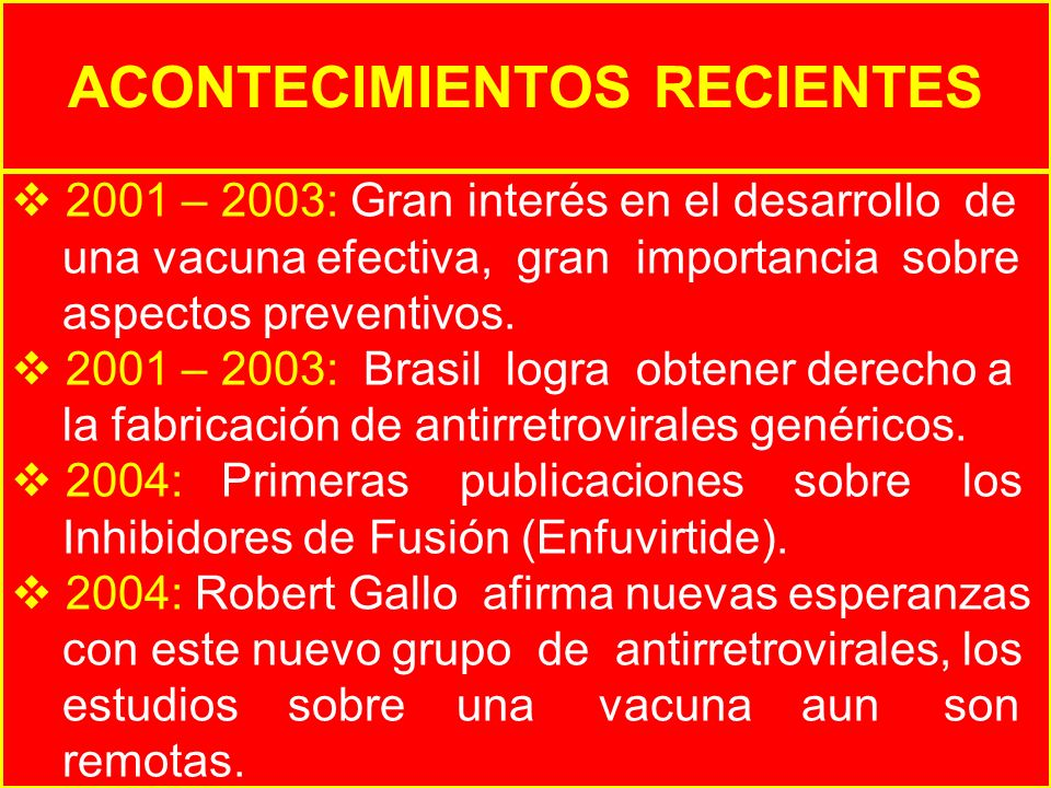 2001 – 2003: Gran interés en el desarrollo de una vacuna efectiva, gran importancia sobre aspectos preventivos. 2001 – 2003: Brasil logra obtener dere