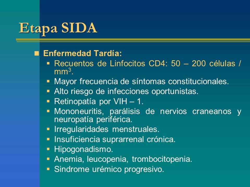 Etapa SIDA Enfermedad Tardía: Recuentos de Linfocitos CD4: 50 – 200 células / mm 3. Mayor frecuencia de síntomas constitucionales. Alto riesgo de infe