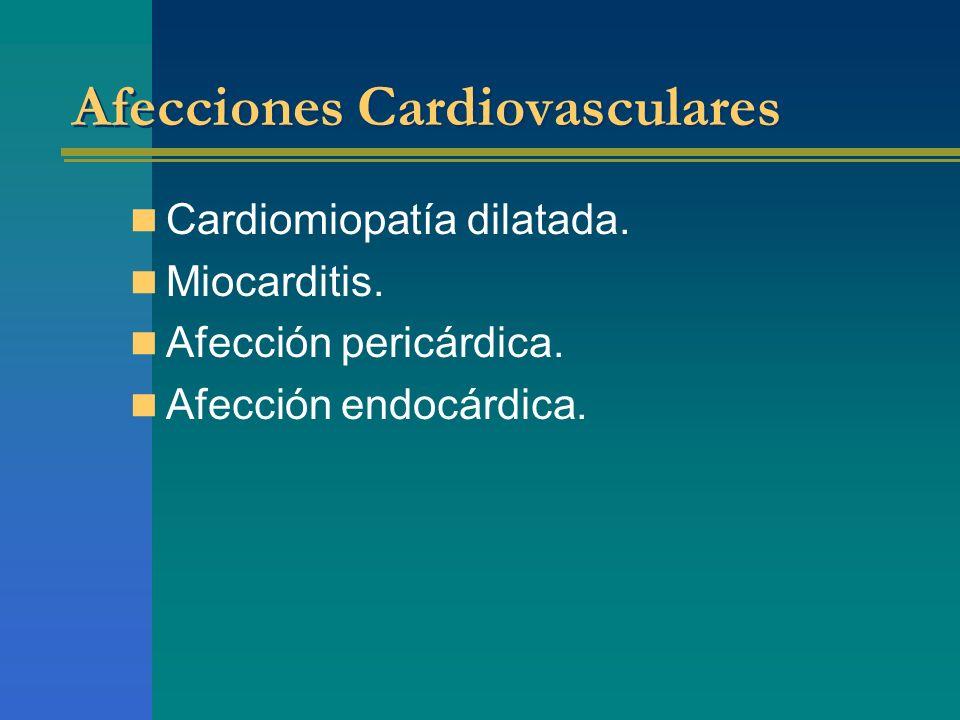 Afecciones Cardiovasculares Cardiomiopatía dilatada. Miocarditis. Afección pericárdica. Afección endocárdica.