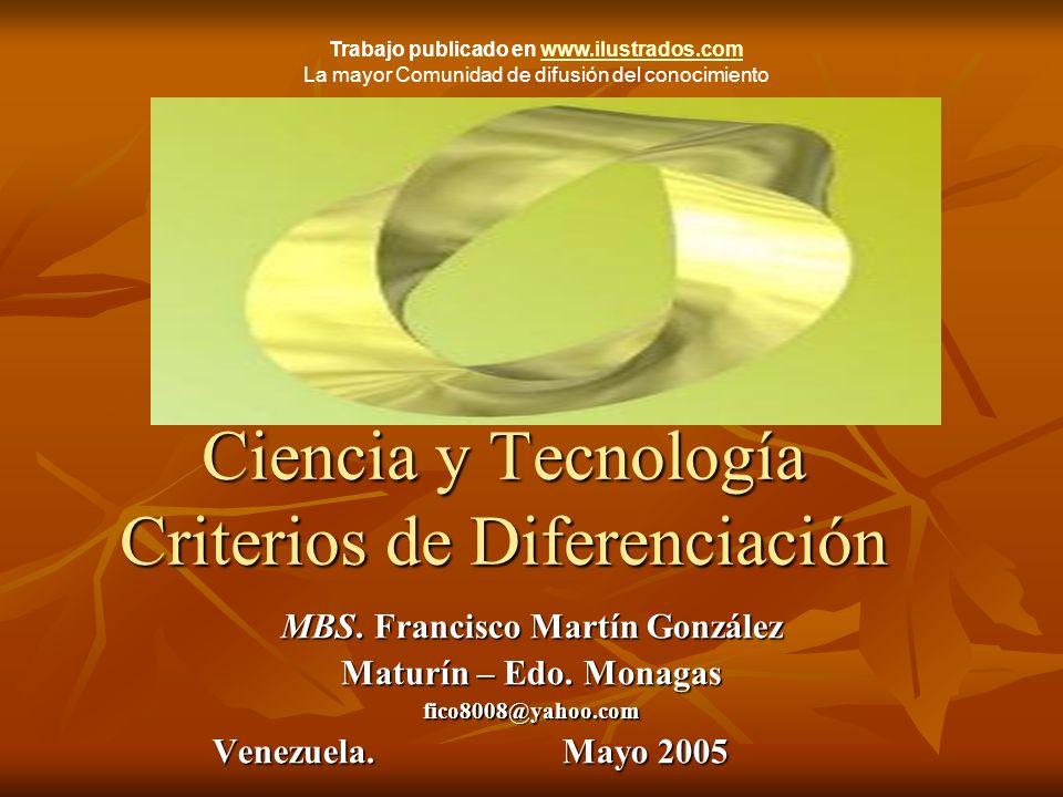 Ciencia y Tecnología Criterios de Diferenciación MBS. Francisco Martín González Maturín – Edo. Monagas fico8008@yahoo.com Venezuela. Mayo 2005 Venezue