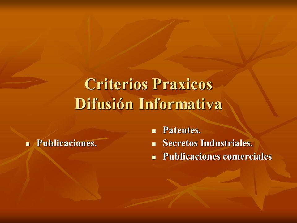 Criterios Praxicos Difusión Informativa Publicaciones. Publicaciones. Patentes. Patentes. Secretos Industriales. Secretos Industriales. Publicaciones