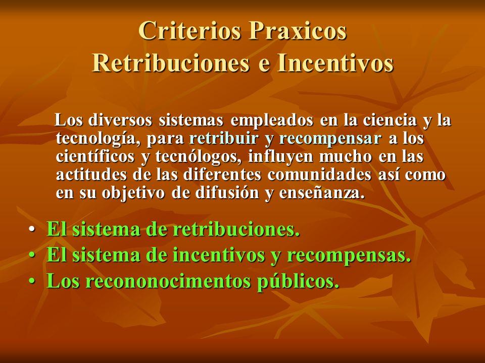 Criterios Praxicos Retribuciones e Incentivos Los diversos sistemas empleados en la ciencia y la tecnología, para retribuir y recompensar a los cientí