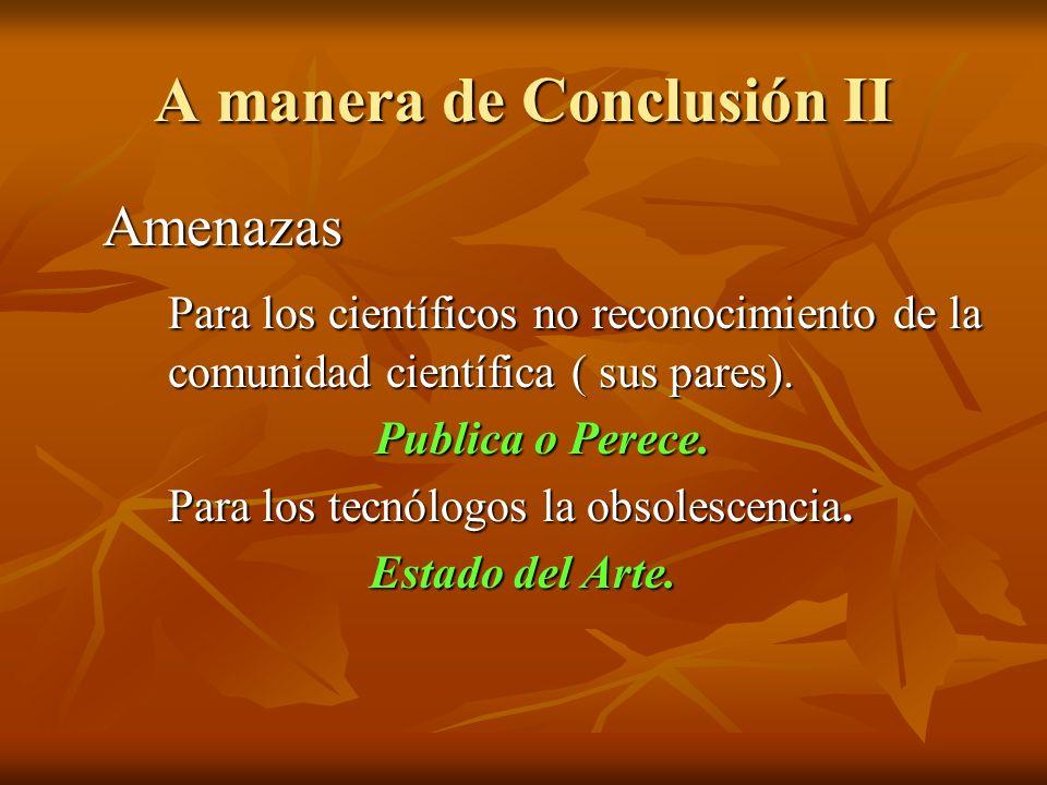 A manera de Conclusión II Amenazas Amenazas Para los científicos no reconocimiento de la comunidad científica ( sus pares).