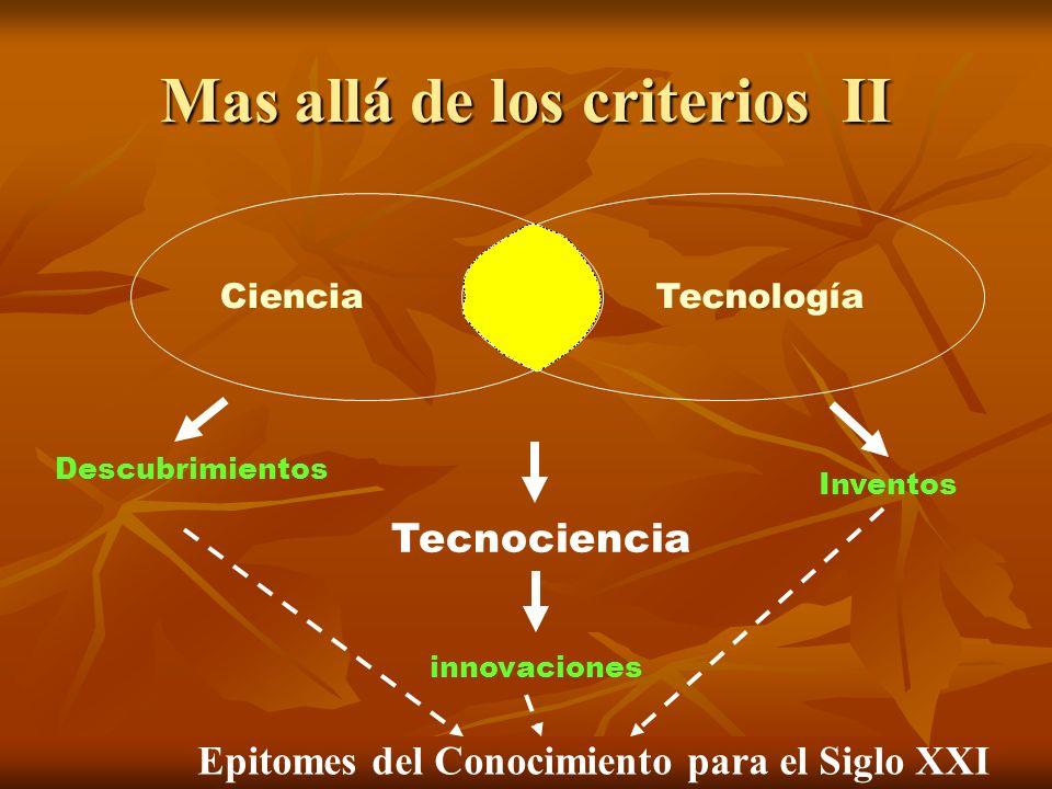 Mas allá de los criterios II CienciaTecnología Tecnociencia innovaciones Descubrimientos Inventos Epitomes del Conocimiento para el Siglo XXI