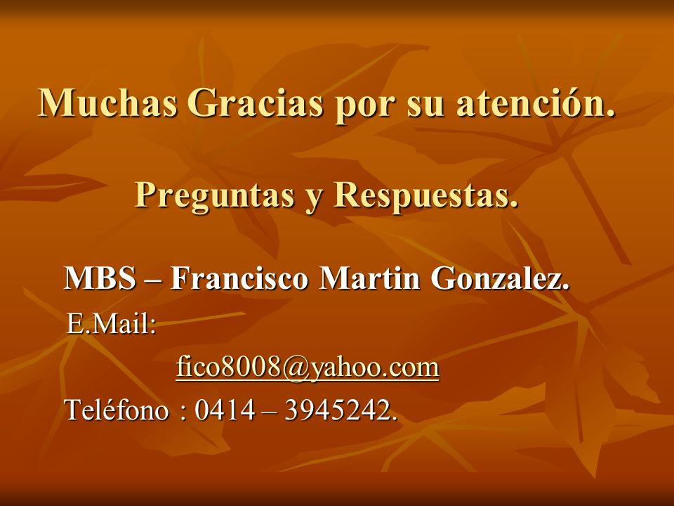 Muchas Gracias por su atención. Preguntas y Respuestas. MBS – Francisco Martin Gonzalez. MBS – Francisco Martin Gonzalez.E.Mail: fico8008@yahoo.com Te