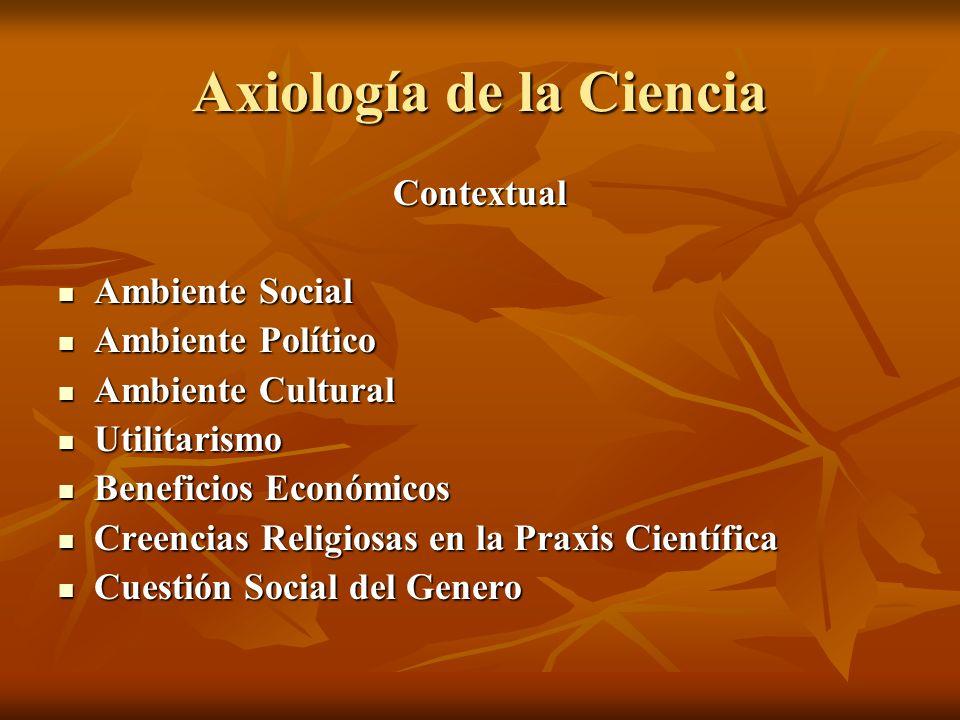 Axiología de la Ciencia Contextual Ambiente Social Ambiente Social Ambiente Político Ambiente Político Ambiente Cultural Ambiente Cultural Utilitarism