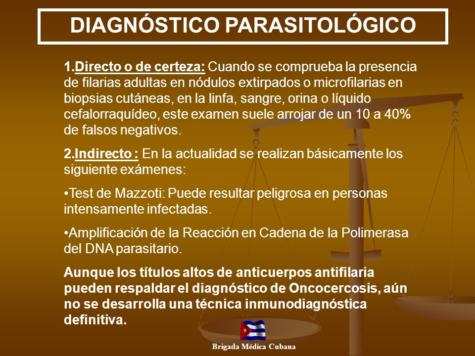 DIAGNÓSTICO PARASITOLÓGICO 1.Directo o de certeza: Cuando se comprueba la presencia de filarias adultas en nódulos extirpados o microfilarias en biops