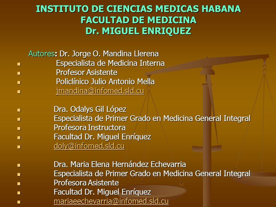 INSTITUTO DE CIENCIAS MEDICAS HABANA FACULTAD DE MEDICINA Dr. MIGUEL ENRIQUEZ Autores: Dr. Jorge O. Mandina Llerena Autores: Dr. Jorge O. Mandina Ller
