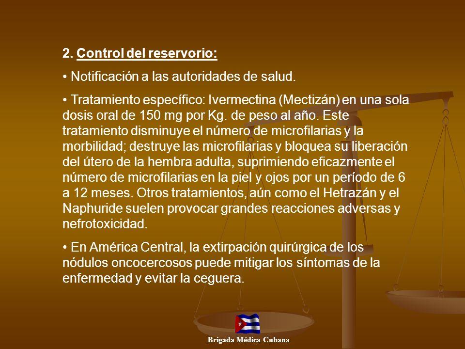 2. Control del reservorio: Notificación a las autoridades de salud. Tratamiento específico: Ivermectina (Mectizán) en una sola dosis oral de 150 mg po
