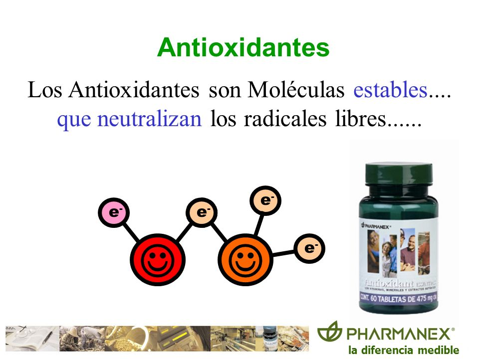la diferencia medible e-e- e-e- e-e- e-e- e-e- Antioxidantes Los Antioxidantes son Moléculas estables.... que neutralizan los radicales libres......